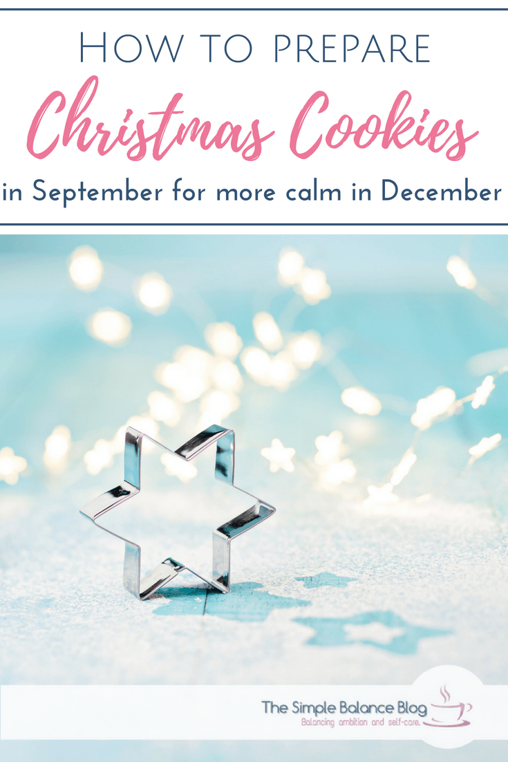Is the Christmas season very stressful for you because so much needs to be done in so little time? Then moving some tasks earlier can be a great solution. I'll show you how you can do most of the work for Christmas Cookies in September (or any other fall month) and still have fresh cookies when you need them. #christmas #stress #relax #prepare #cookies #selfcare #seasonofcalm #earlybird
