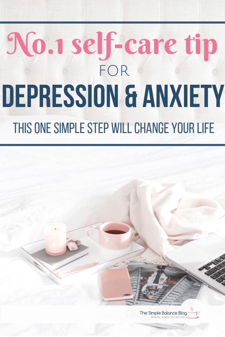 If you\'re struggling with depression and anxiety, this is the most important self-care tip for your mental health. It will change your life. #mentalhealth #depression #anxiety #self-care #selfcare #tips