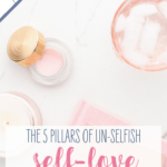 Find out what un-selfish self-love looks like in everyday life and how it relates to self-care. Empowered with practical tips, take your first massive step of self-love today. Women and moms, in particular, need this to go beyond yoga and meditation! #quotes #moms #encouragement #tips